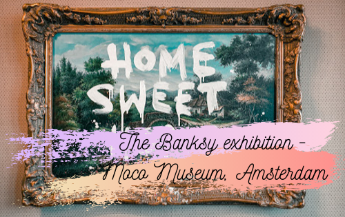 A trip to the Banksy exhibition – Moco Museum, Amsterdam