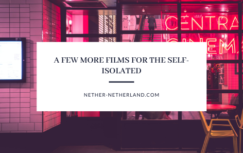 A few more films for the self-isolated
